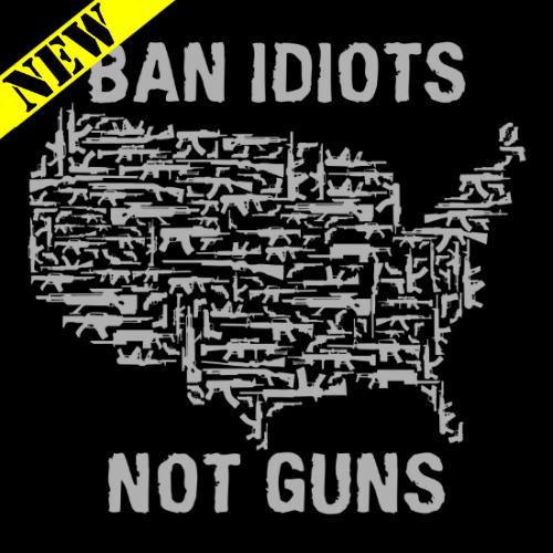 T-Shirt - Ban Idiots, Not Guns (Black)
