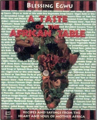 A Taste of the African Table by Blessing Egwu