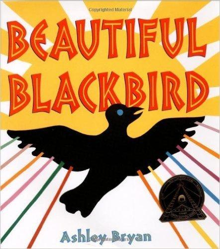 Beautiful Blackbird (Coretta Scott King Illustrator Award Winner) (Hardcover) – by: Ashley Bryan (Author, Illustrator)