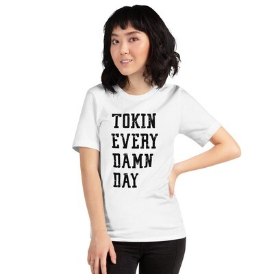 Tokin Every Damn Day Unisex Tee