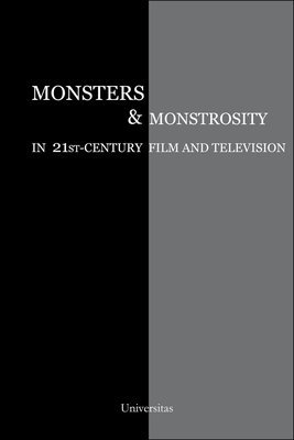 Monsters and Monstrosity in 21st-Century Film and Television