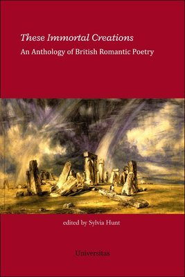 These Immortal Creations: An Anthology of British Romantic Poetry