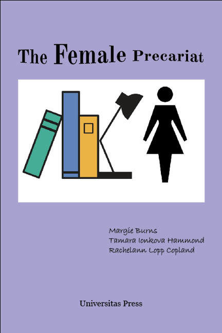 The Female Precariat: Gender and Contingency in the Professional Work Force