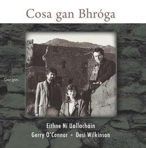 Cosa Gan Bhróga Eithne Ní Uallacháin, Gerry O'Connor & Desi Wilkinson