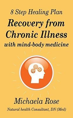 Free Preview: 8 Steps to Healing: Recovery from Chronic Illness with Mind-Body Medicine