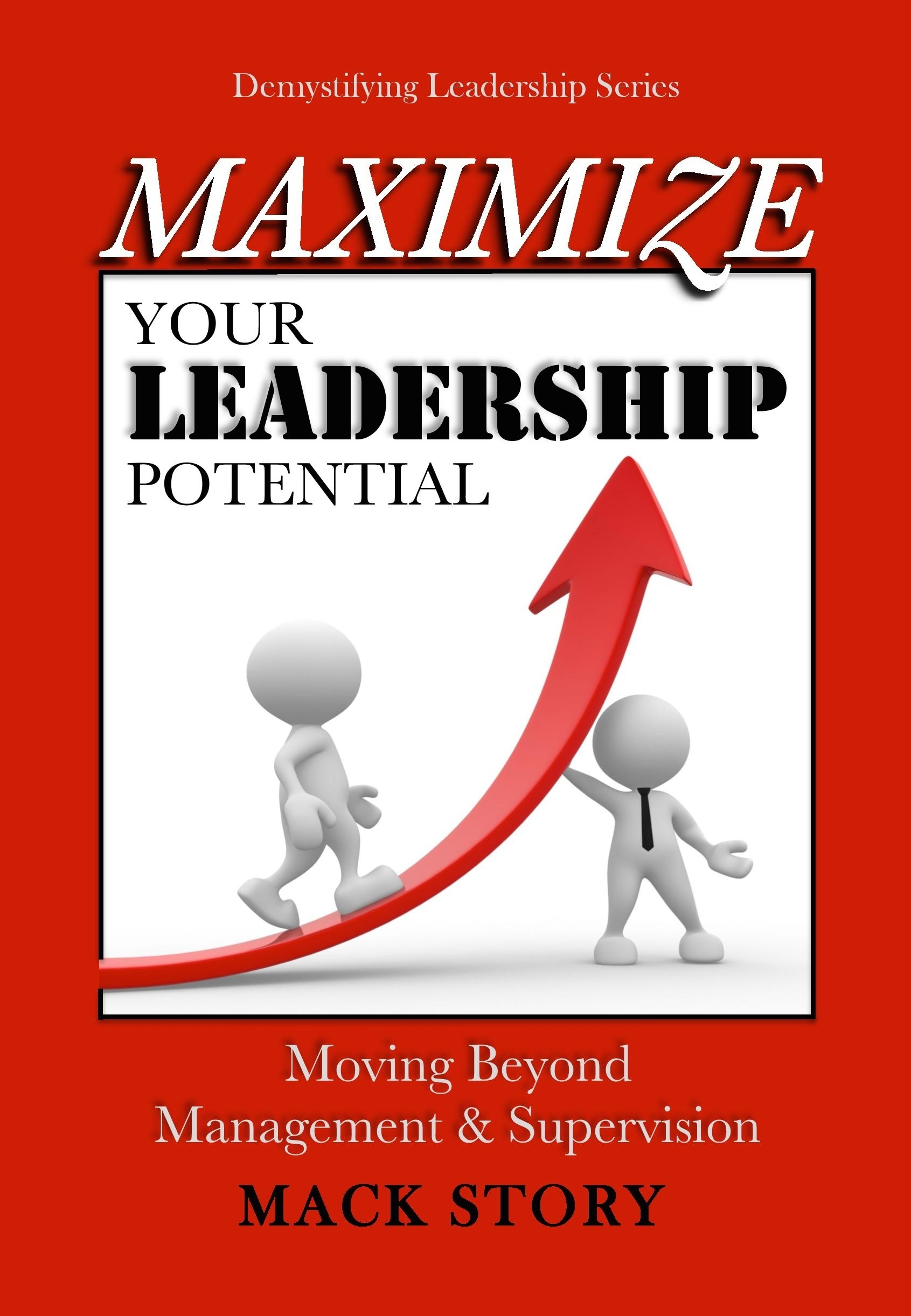 MAXIMIZE YOUR LEADERSHIP POTENTIAL: Moving Beyond Management & Supervision 0028
