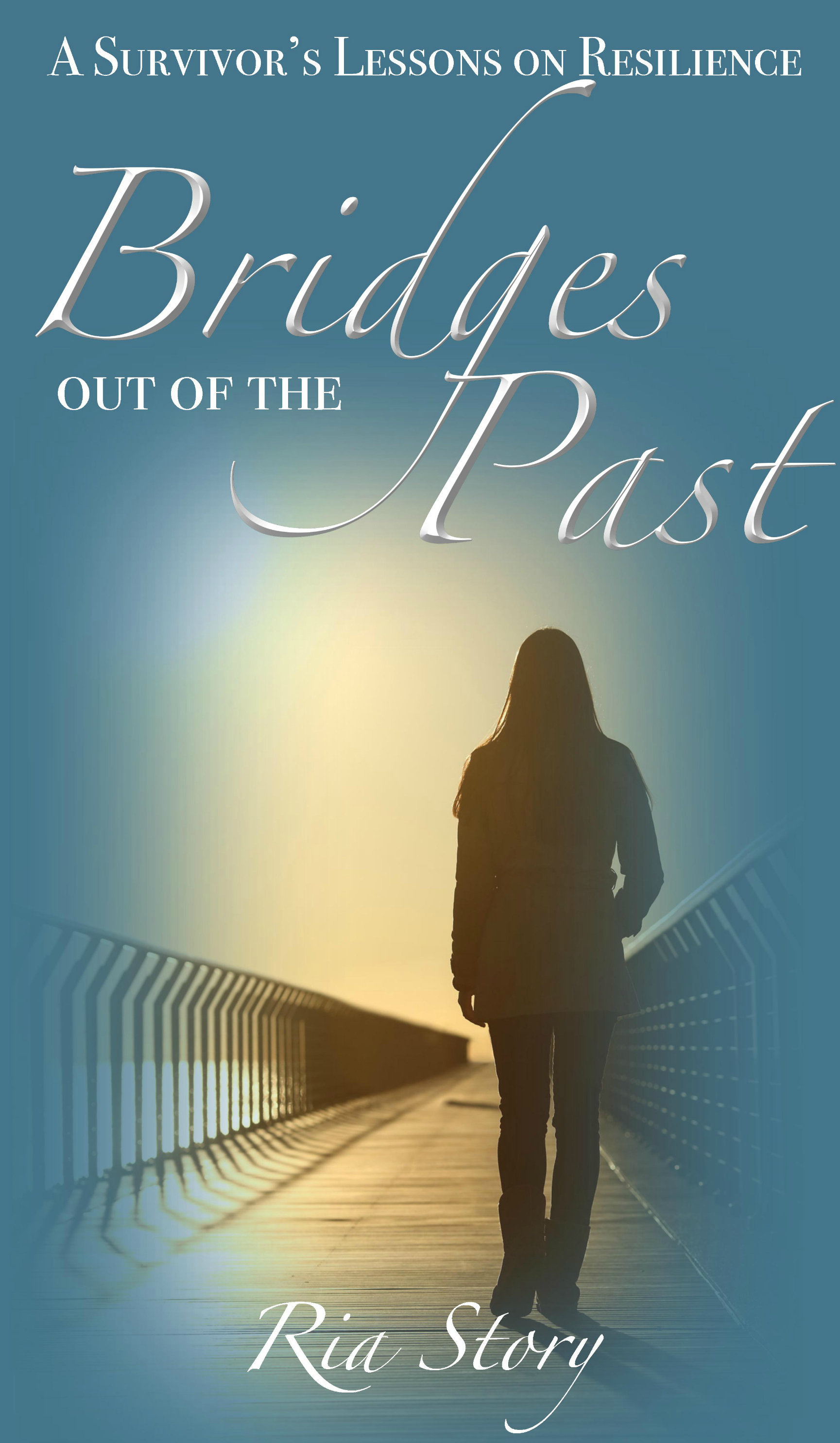 Bridges out of the Past: A Survivor's Lesson's on Resilience 0017