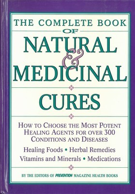 Complete Book of Natural & Medicinal Cures, The: How to Choose the Most Potent Healing Agents for over 300 Conditions and Diseases