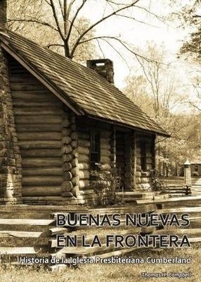 BUENAS NUEVAS EN LA FRONTERA: Historia de la Iglesia Presbieteriana Cumberland