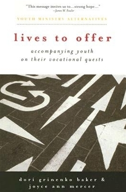 Lives to Offer: Accompanying Youth on Their Vocational Quests (Youth Ministry Alternatives)