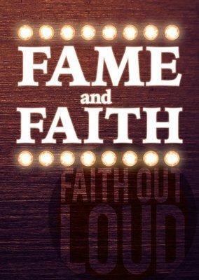Fame and Faith -- Faith Out Loud