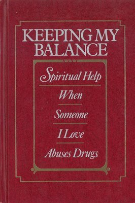 Keeping My Balance: Spiritual Help When Someone I Love Abuses Drugs