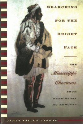 Searching for the Bright Path: The Mississippi Choctaws from Prehistory to Removal