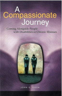 A Compassionate Journey: Coming Alongside People with Disabilities or Chronic Illnesses