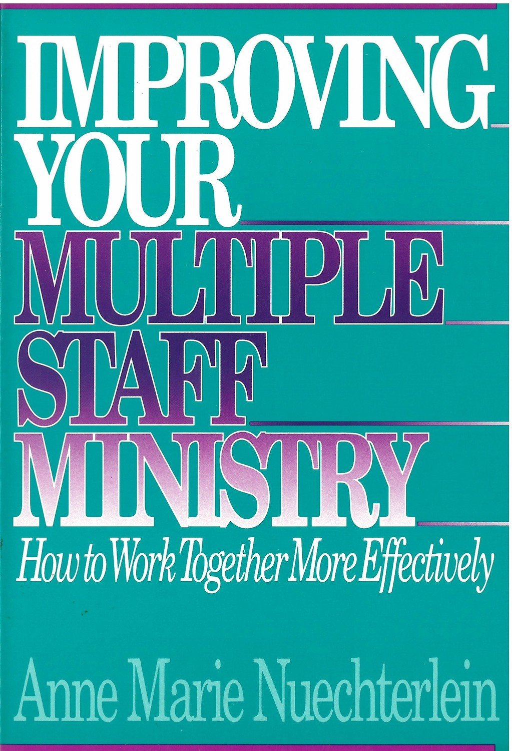 Improving Your Multiple Staff Ministry: How to Work Together More Effectively