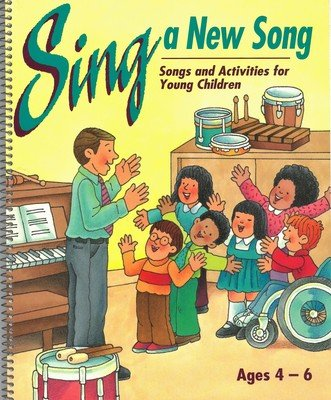 Sing a New Song Songbook: Songs and Activities for Young Children