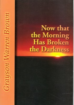 Now that the Morning Has Broken the Darkness
