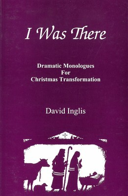 I Was There: Dramatic Monologues for Christmas Transformation