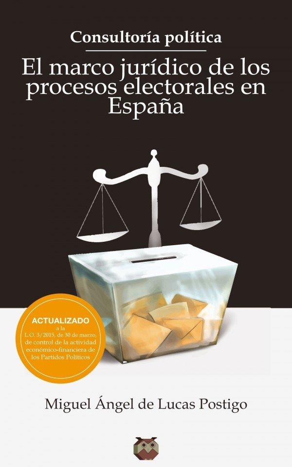 Consultoría Política. El marco jurídico de los procesos electorales en España 978-84-944179-7-9