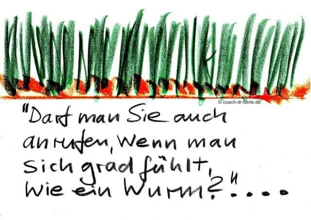 """alt=""""Coaching München & Stuttgart: Dr. Berle. Berle-Zeichnung und Text: darf man sich auch anrufen, wenn man sich fühlt wie ein Wurm"""""""