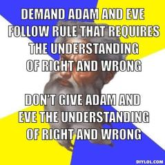 advice-god-meme-generator-demand-adam-and-eve-follow-rule-that-requires-the-understanding-of-right-and-wrong-don-t-give-adam-and-eve-the-understanding-of-right-and-wrong-c54da8
