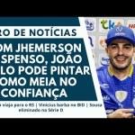 Com Jhemerson suspenso, João Paulo pode pintar como meia no Confiança | Giro de Notícias