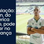 Especulação: Lohan, do América Mineiro, pode pintar no Confiança