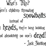 The Nightmare before Christmas wall quote What's This? There's children throwing snowballs, instead of throwing heads, they're busy building toys and absolutely no one's dead