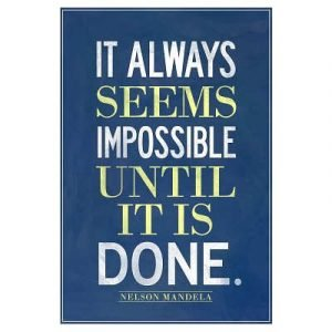 It Always Seems Impossible Til It's Done - Nelson Mandela Poster