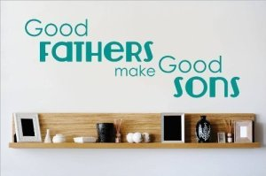 Good Fathers Make Good Sons