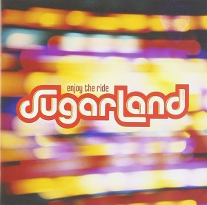 Enjoy the Ride by Sugarland
