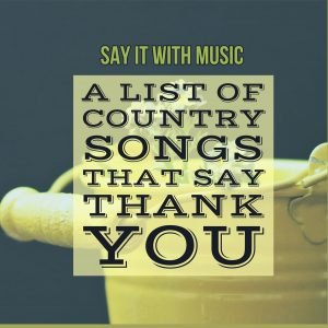 A List of Country Songs that Say Thank You