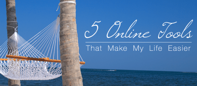 5 Online Tools That Make My Life Easier