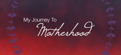 My Journey to Motherhood