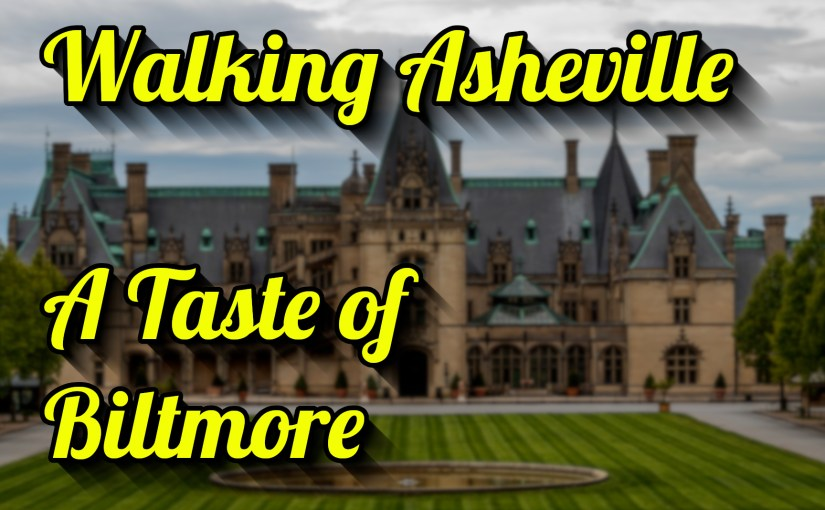 Walking Asheville – A Taste Of Biltmore