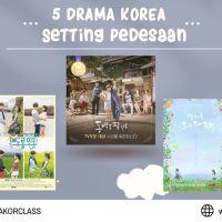 5 Drama Korea dengan Setting Pedesaan yang Bikin Hati Hangat