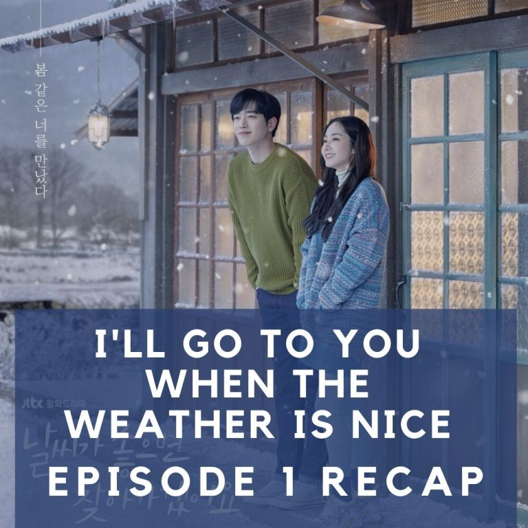 Recap: I'll Go To You When The Weather Is Nice, Episode 1