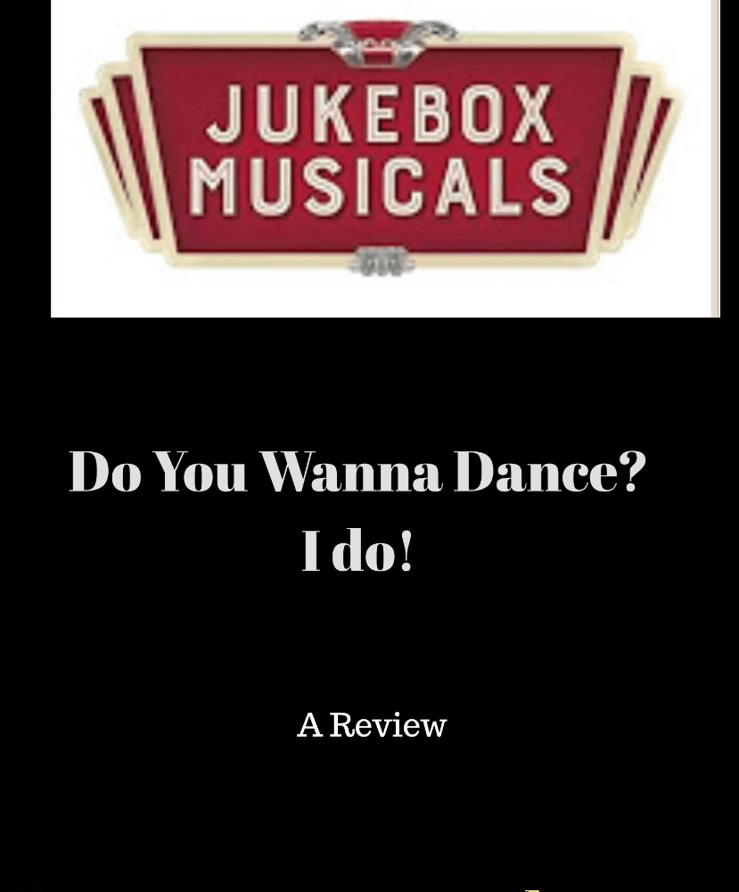Do You Wanna Dance? I do! Introducing:  Juke Box Musicals, A Review