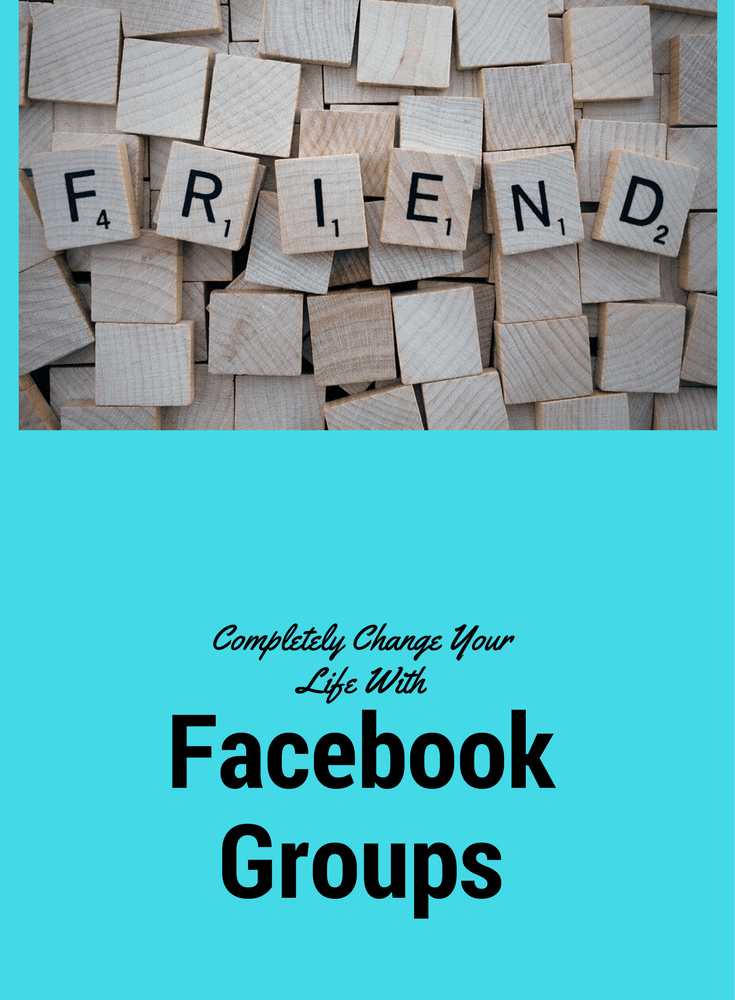 Completely Change Your Life with Facebook Groups