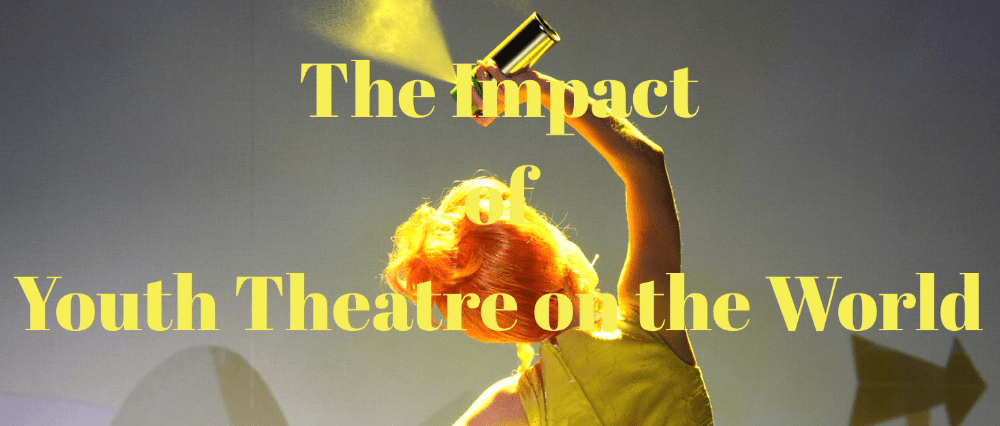 The Impact of Youth Theatre on the World