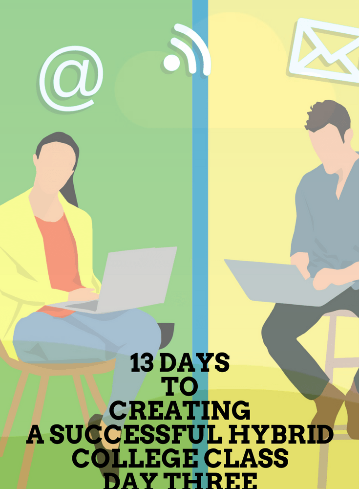 Thirteen Days to Creating a Successful Hybrid College Class, Day Three