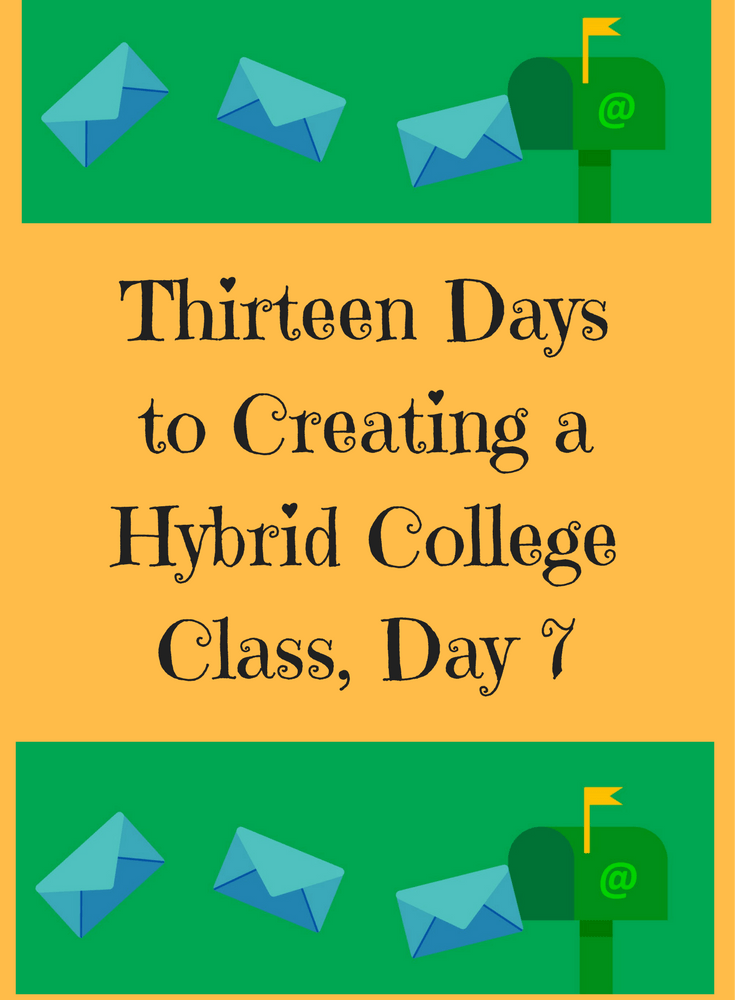 13 Days to Creating a Successful Hybrid College Class, Day 7