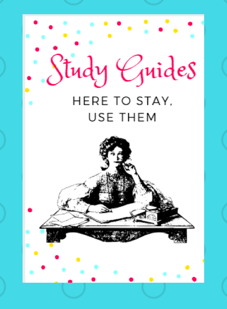 Study Guides are Here to Stay: Use Them