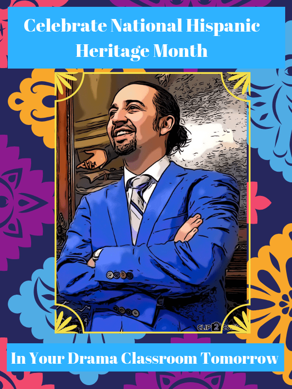 Celebrate National Hispanic Heritage Month in Your Drama Classroom Tomorrow