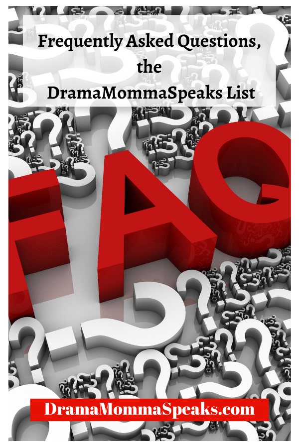 Frequently Asked Questions the DramaMommaSpeaks List