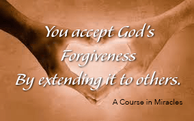 You accept God's forgiveness by extending it to others.-A Course in Miracles