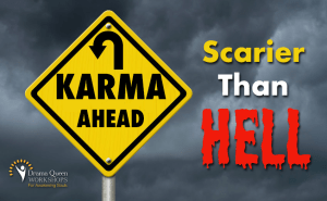Karma is scarier than hell.