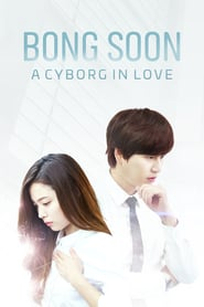 Bong Soon, a Cyborg in Love (2016)