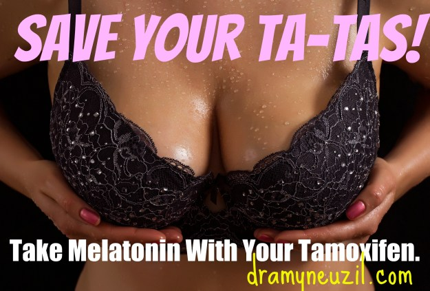Save Your Ta-Tas! Add melatonin to prevent tamoxifen resistance. Spread the word!