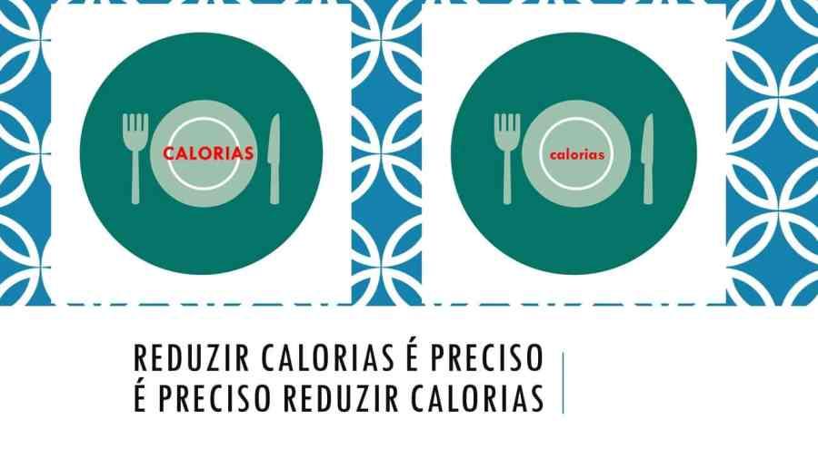 reduzir-calorias-e-preciso
